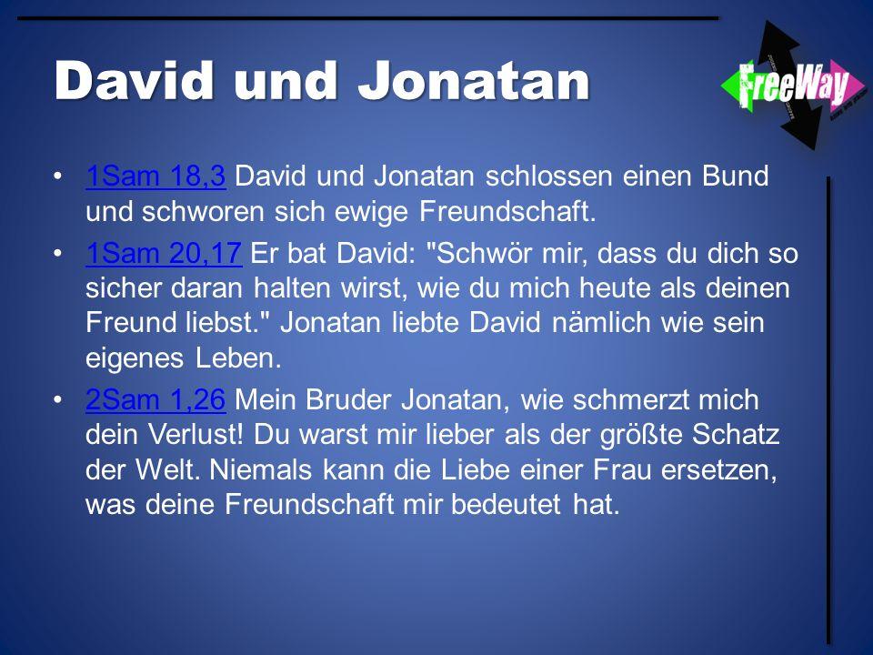 David und Jonatan 1Sam 18,3 David und Jonatan schlossen einen Bund und schworen sich ewige Freundschaft.1Sam 18,3 1Sam 20,17 Er bat David:
