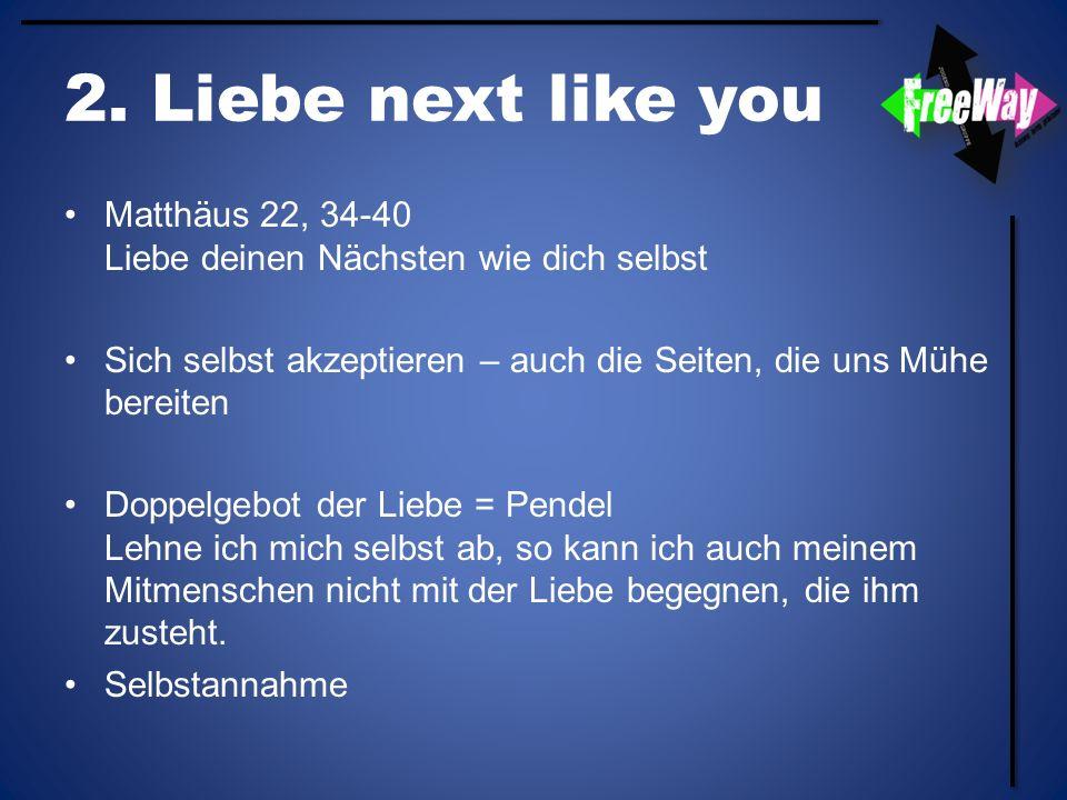 2. Liebe next like you Matthäus 22, 34-40 Liebe deinen Nächsten wie dich selbst Sich selbst akzeptieren – auch die Seiten, die uns Mühe bereiten Doppe