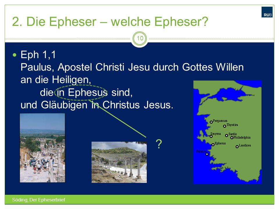 2. Die Epheser – welche Epheser? Söding, Der Epheserbrief 10 Eph 1,1 Paulus, Apostel Christi Jesu durch Gottes Willen an die Heiligen, die in Ephesus