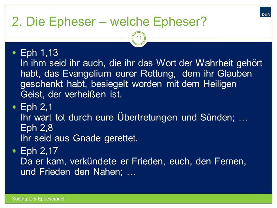 2. Die Epheser – welche Epheser? Söding, Der Epheserbrief 11 Eph 1,13 In ihm seid ihr auch, die ihr das Wort der Wahrheit gehört habt, das Evangelium