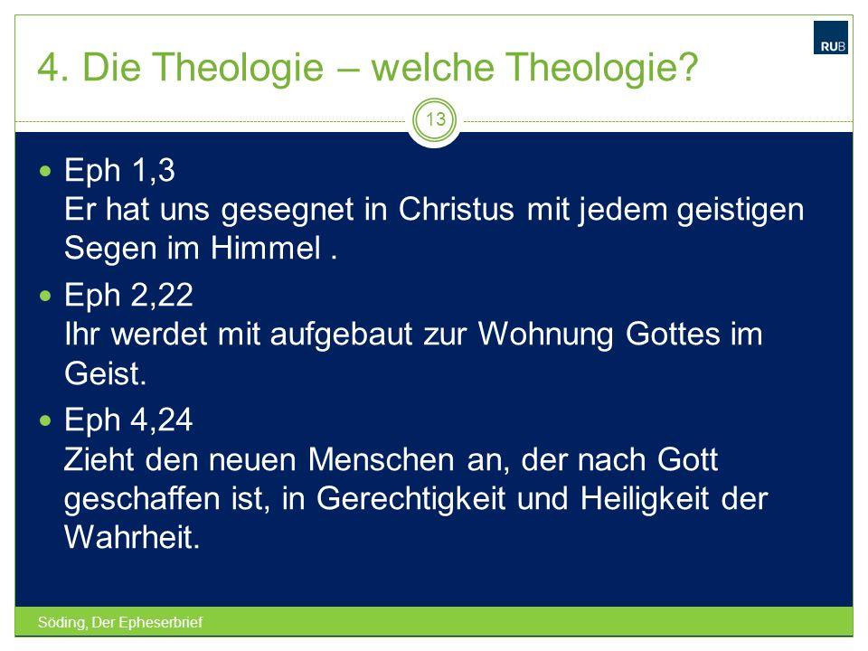 4. Die Theologie – welche Theologie? Söding, Der Epheserbrief 13 Eph 1,3 Er hat uns gesegnet in Christus mit jedem geistigen Segen im Himmel. Eph 2,22