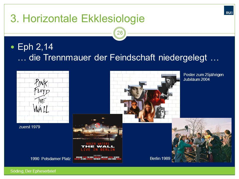 3. Horizontale Ekklesiologie Söding, Der Epheserbrief 26 Eph 2,14 … die Trennmauer der Feindschaft niedergelegt … zuerst 1979 1990 Potsdamer Platz Ber