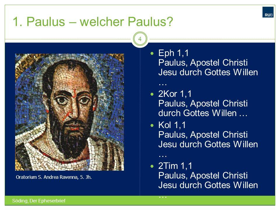 1. Paulus – welcher Paulus? Söding, Der Epheserbrief 4 Eph 1,1 Paulus, Apostel Christi Jesu durch Gottes Willen … 2Kor 1,1 Paulus, Apostel Christi dur