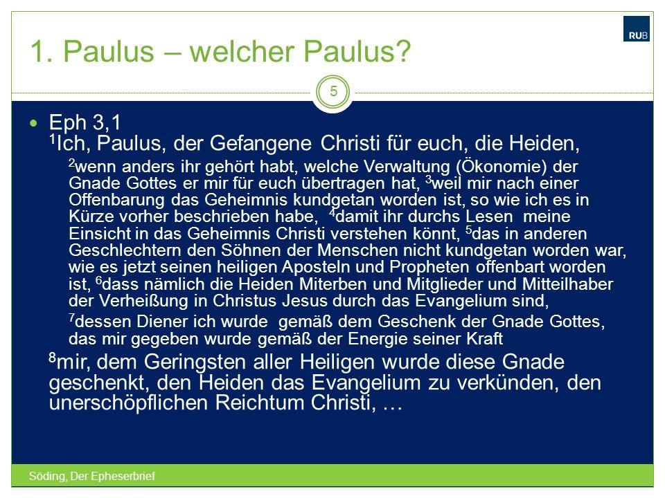 1. Paulus – welcher Paulus? Söding, Der Epheserbrief 5 Eph 3,1 1 Ich, Paulus, der Gefangene Christi für euch, die Heiden, 2 wenn anders ihr gehört hab