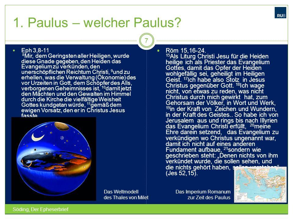 1. Paulus – welcher Paulus? Söding, Der Epheserbrief 7 Eph 3,8-11 8 Mir, dem Geringsten aller Heiligen, wurde diese Gnade gegeben, den Heiden das Evan