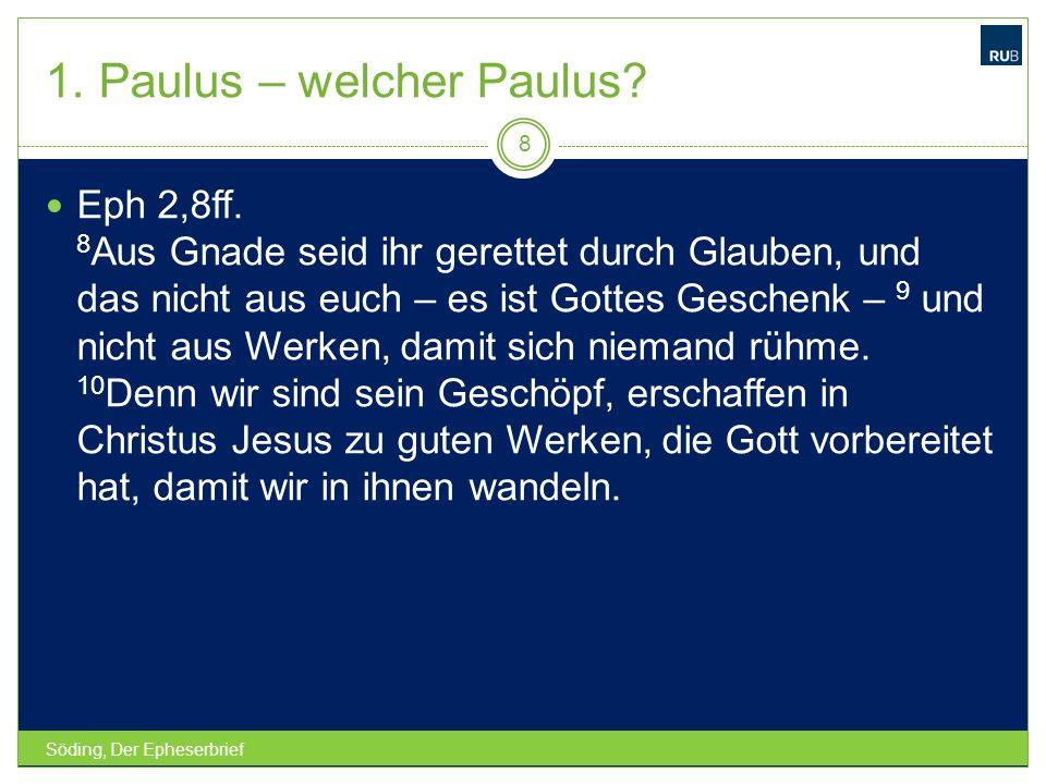 1. Paulus – welcher Paulus? Söding, Der Epheserbrief 8 Eph 2,8ff. 8 Aus Gnade seid ihr gerettet durch Glauben, und das nicht aus euch – es ist Gottes