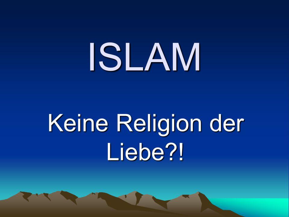 ISLAM Keine Religion der Liebe?!