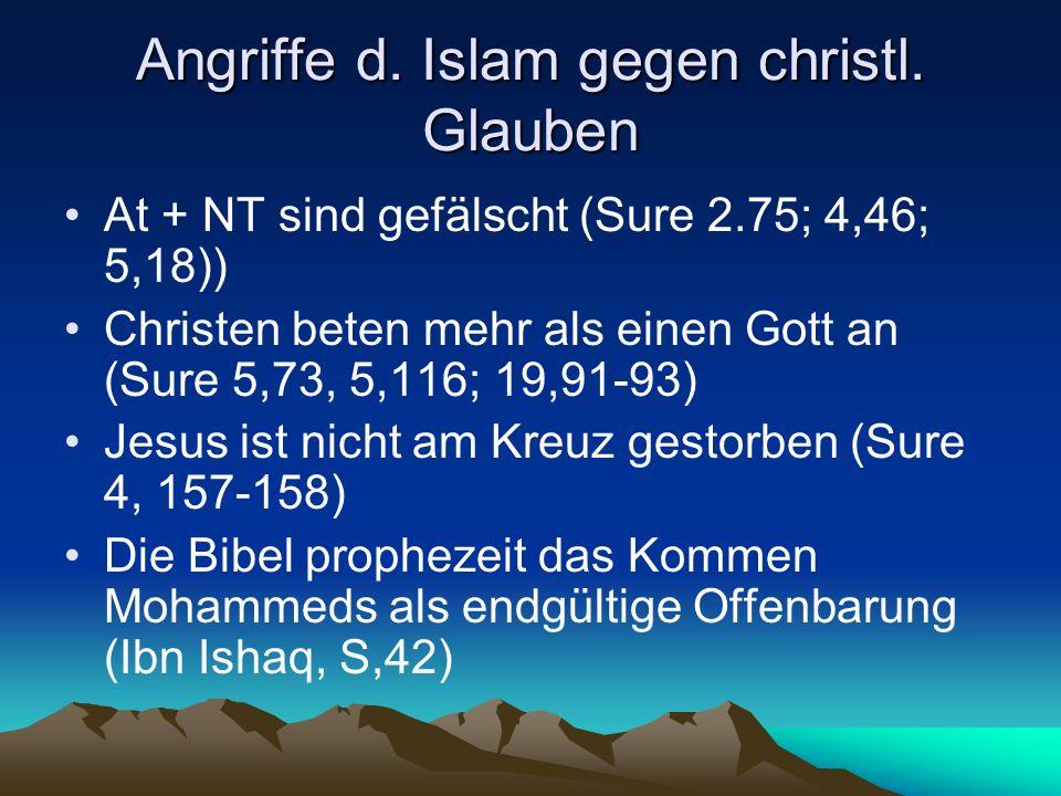 Angriffe d. Islam gegen christl. Glauben At + NT sind gefälscht (Sure 2.75; 4,46; 5,18)) Christen beten mehr als einen Gott an (Sure 5,73, 5,116; 19,9