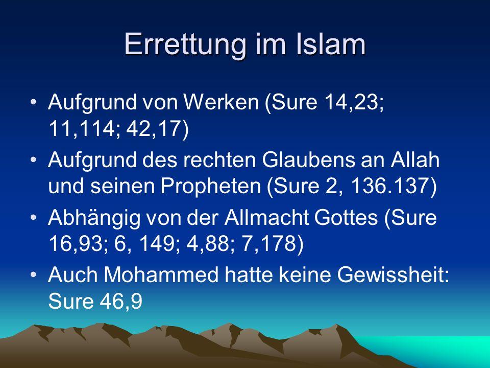 Errettung im Islam Aufgrund von Werken (Sure 14,23; 11,114; 42,17) Aufgrund des rechten Glaubens an Allah und seinen Propheten (Sure 2, 136.137) Abhän