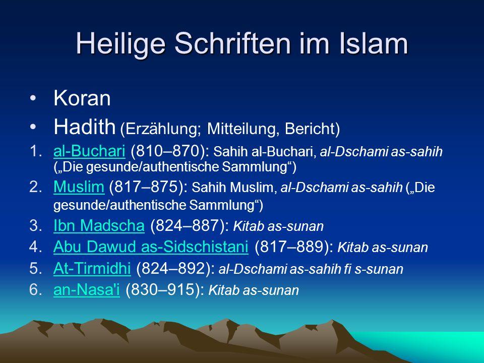 Heilige Schriften im Islam Koran Hadith (Erzählung; Mitteilung, Bericht) 1.al-Buchari (810–870): Sahih al-Buchari, al-Dschami as-sahih (Die gesunde/au