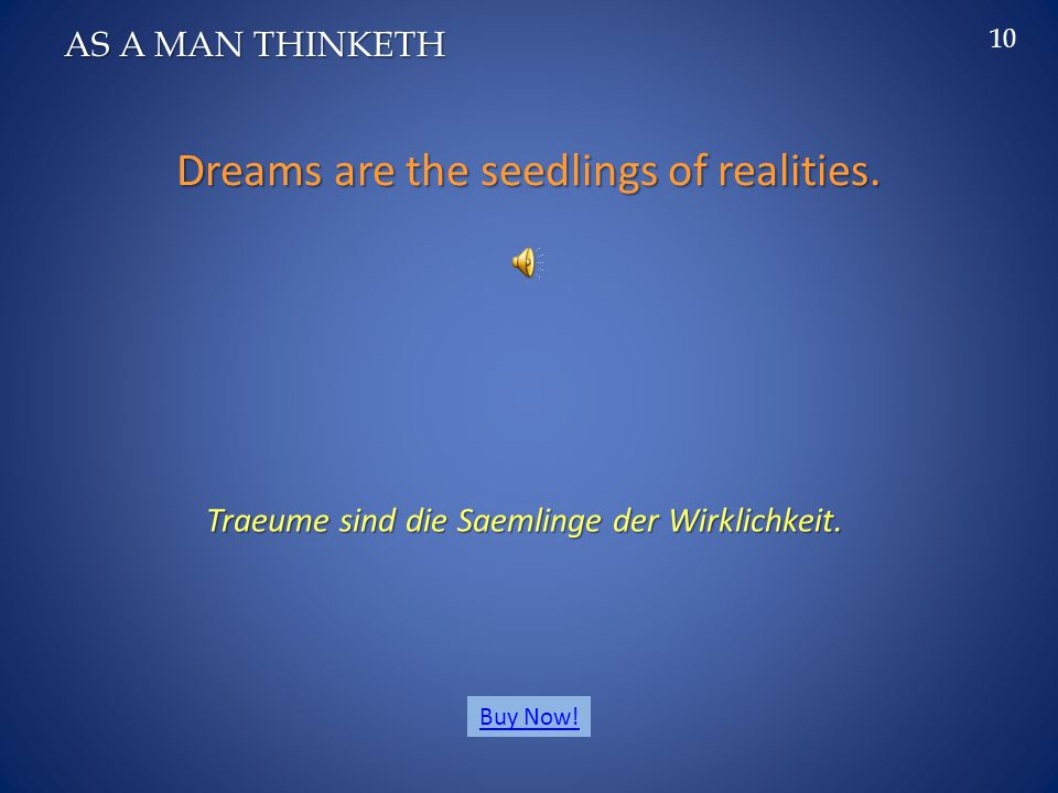 The greatest achievement was once a dream. Die groesste Leistung war einst ein Traum.
