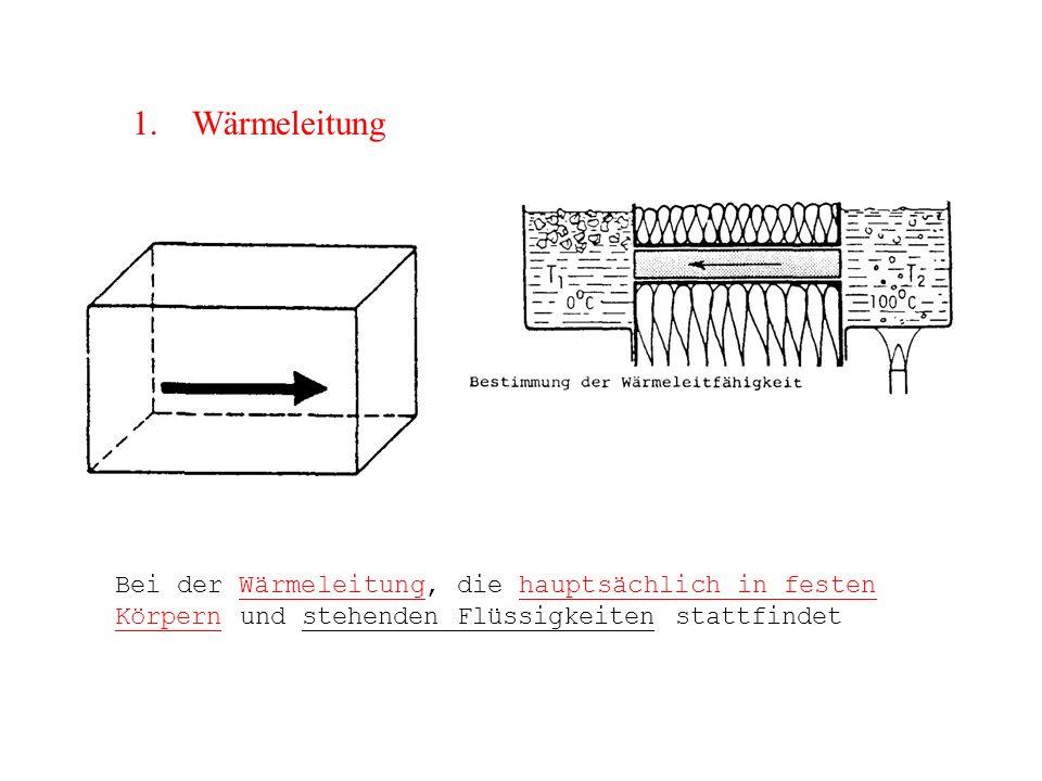 1. Wärmeleitung Bei der Wärmeleitung, die hauptsächlich in festen Körpern und stehenden Flüssigkeiten stattfindet