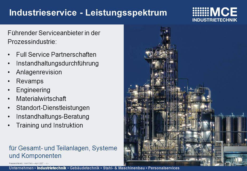 Pressekonferenz MAINTAIN – April 2007 - 4 - Unternehmen Industrietechnik Gebäudetechnik Stahl- & Maschinenbau Personalservices Industrieservice - Leis