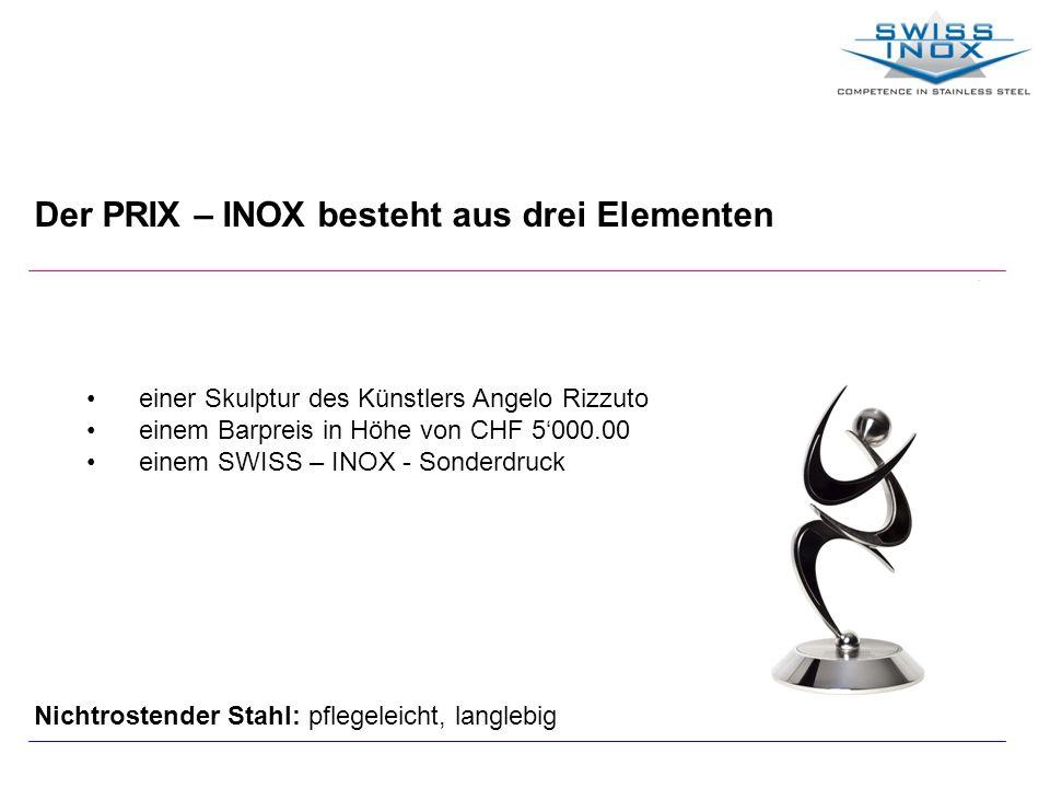 Der PRIX – INOX besteht aus drei Elementen einer Skulptur des Künstlers Angelo Rizzuto einem Barpreis in Höhe von CHF 5000.00 einem SWISS – INOX - Son