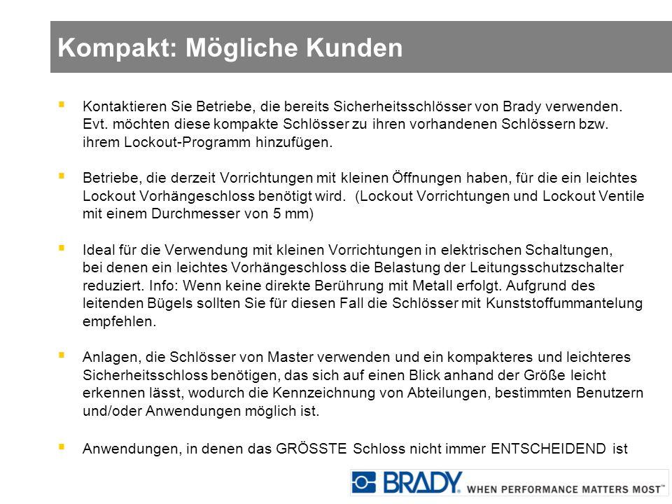 Kompakt: Mögliche Kunden Kontaktieren Sie Betriebe, die bereits Sicherheitsschlösser von Brady verwenden. Evt. möchten diese kompakte Schlösser zu ihr