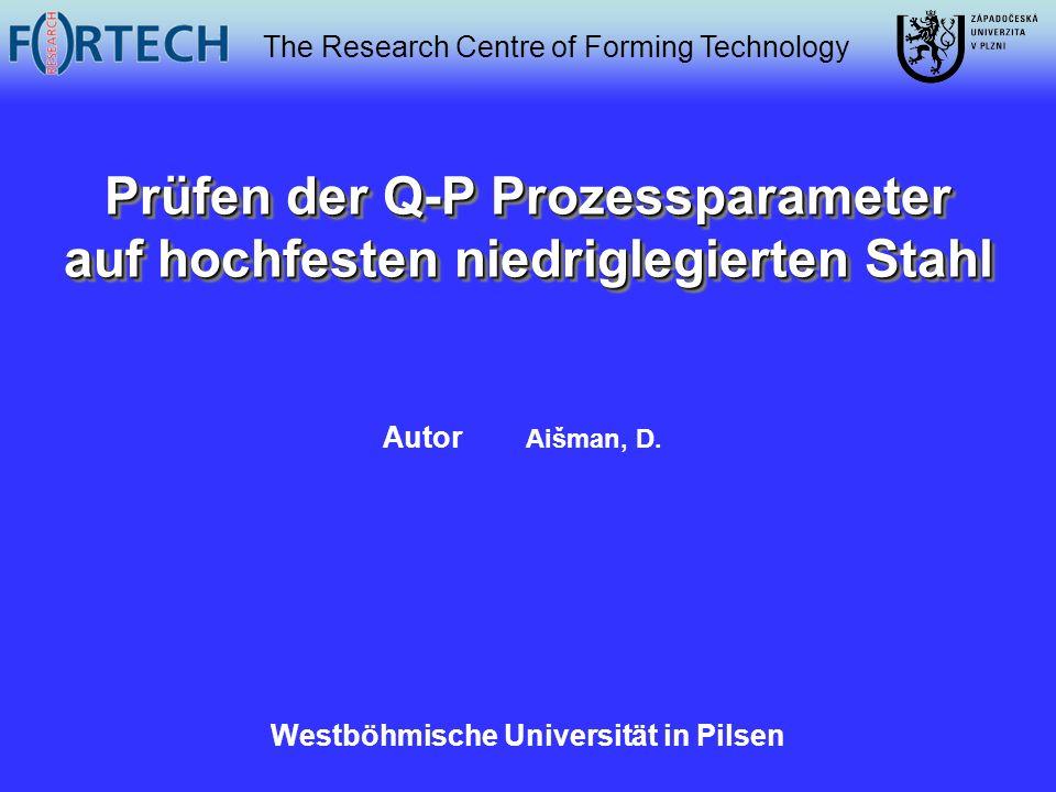 The Research Centre of Forming Technology Prüfen der Q-P Prozessparameter auf hochfesten niedriglegierten Stahl Prüfen der Q-P Prozessparameter auf ho
