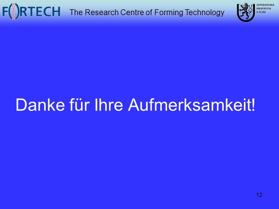 The Research Centre of Forming Technology 12 Danke für Ihre Aufmerksamkeit!