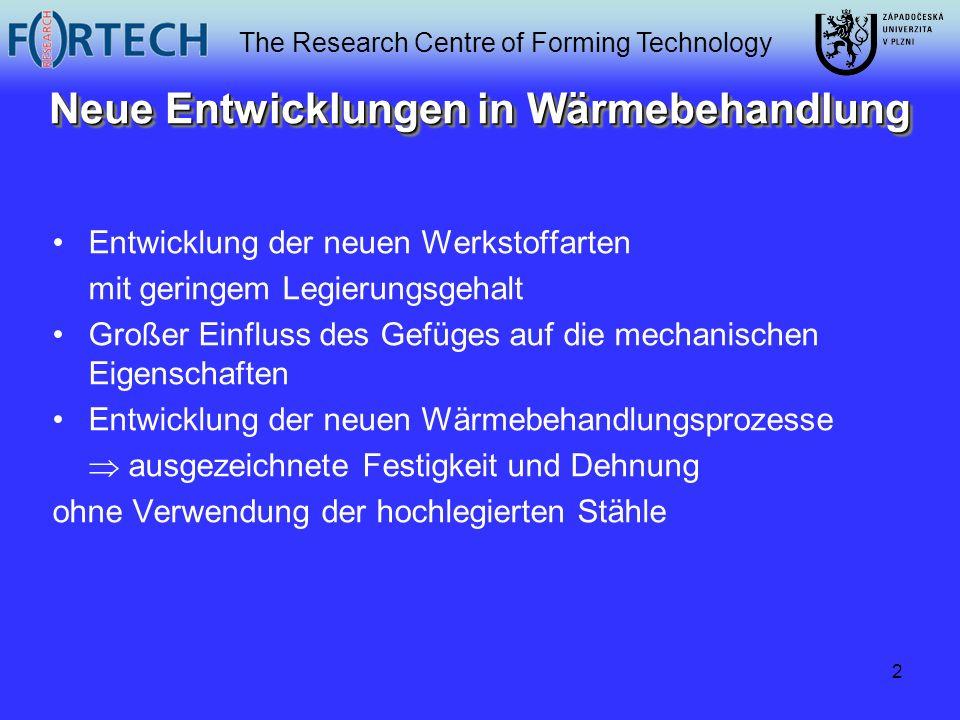The Research Centre of Forming Technology 2 Neue Entwicklungen in Wärmebehandlung Entwicklung der neuen Werkstoffarten mit geringem Legierungsgehalt G