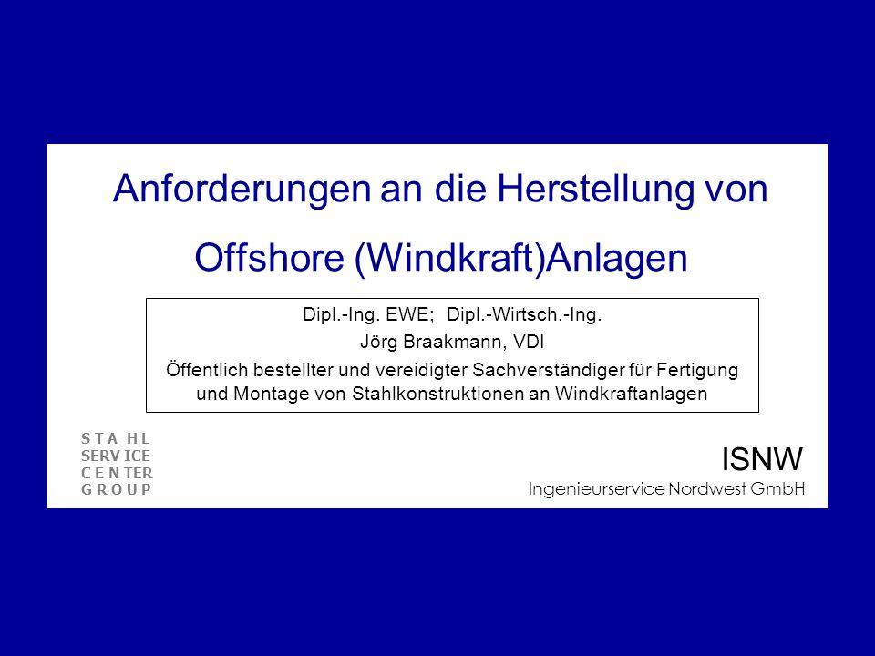 Anforderungen an die Herstellung von Offshore (Windkraft)Anlagen Dipl.-Ing.