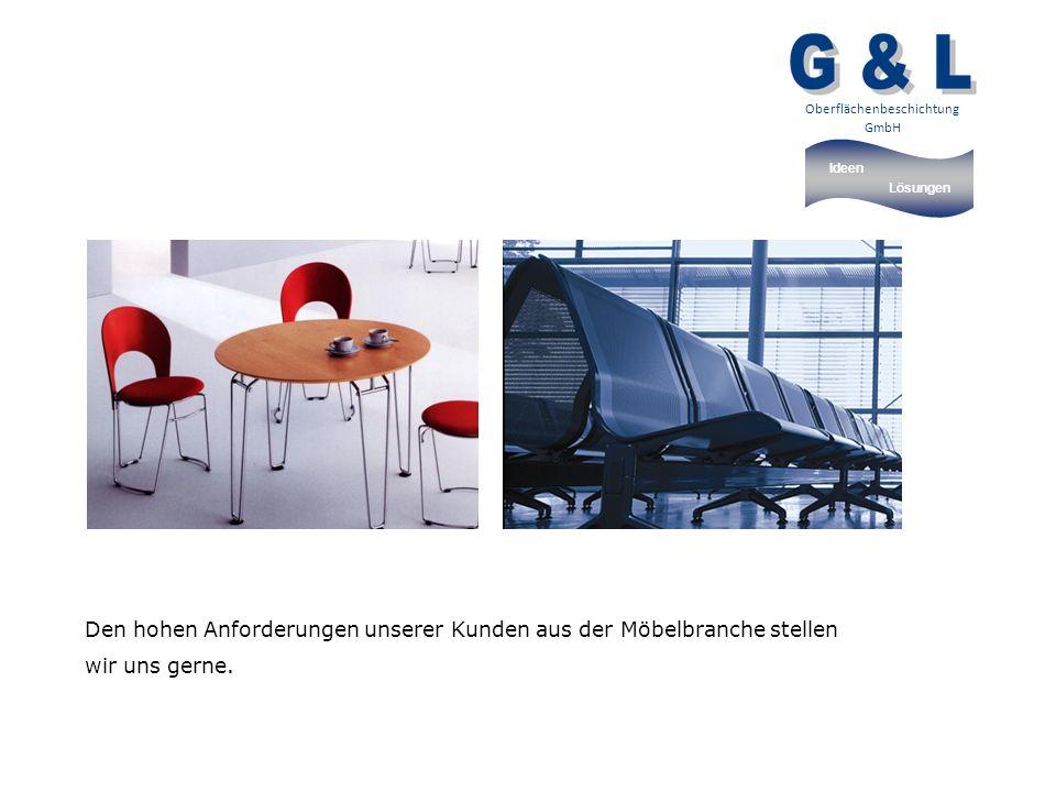 Ideen Lösungen Oberflächenbeschichtung GmbH Den hohen Anforderungen unserer Kunden aus der Möbelbranche stellen wir uns gerne.