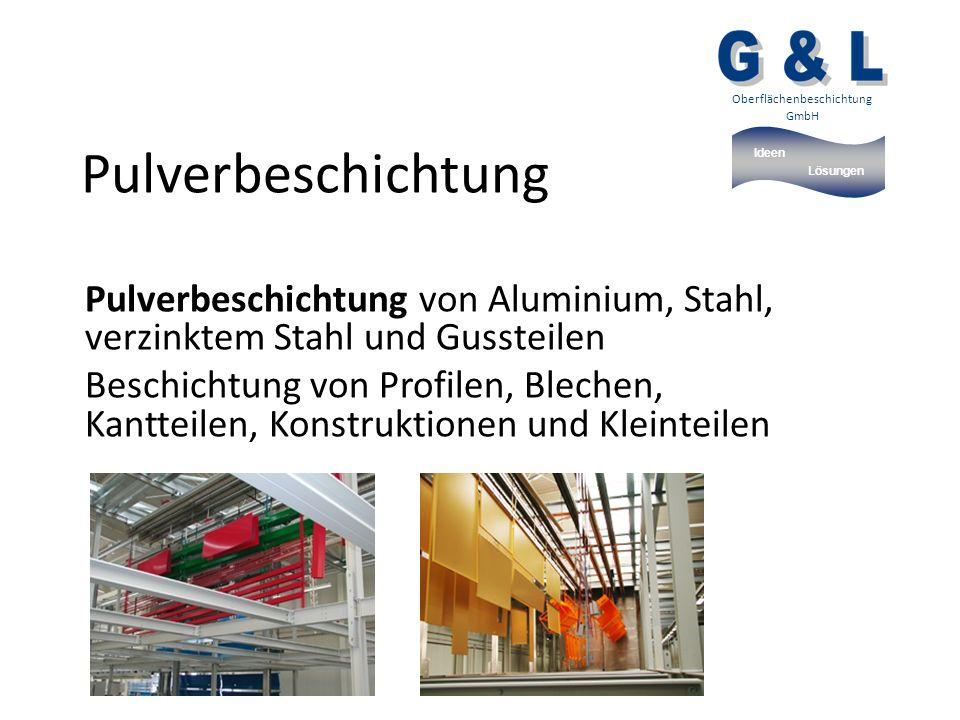 Ideen Lösungen Oberflächenbeschichtung GmbH Pulverbeschichtung Pulverbeschichtung von Aluminium, Stahl, verzinktem Stahl und Gussteilen Beschichtung von Profilen, Blechen, Kantteilen, Konstruktionen und Kleinteilen