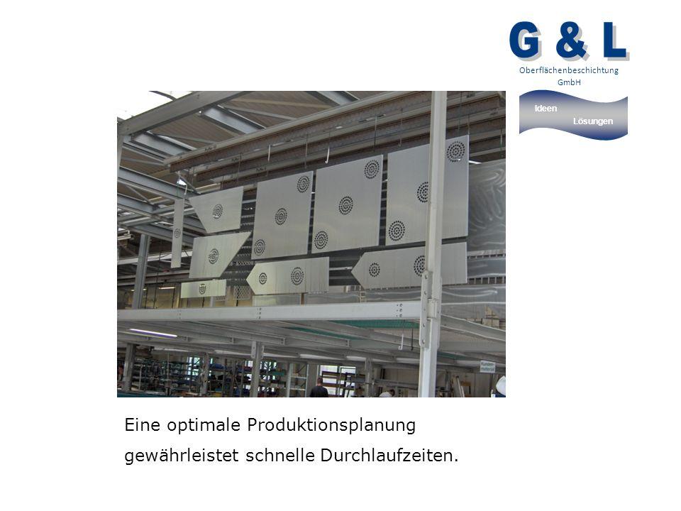 Ideen Lösungen Oberflächenbeschichtung GmbH Eine optimale Produktionsplanung gewährleistet schnelle Durchlaufzeiten.