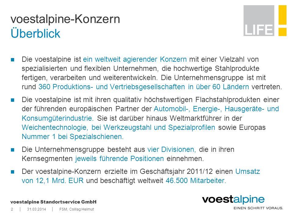 || voestalpine Standortservice GmbH voestalpine-Konzern Überblick 231.03.2014FSM, Csillag Helmut Die voestalpine ist ein weltweit agierender Konzern m
