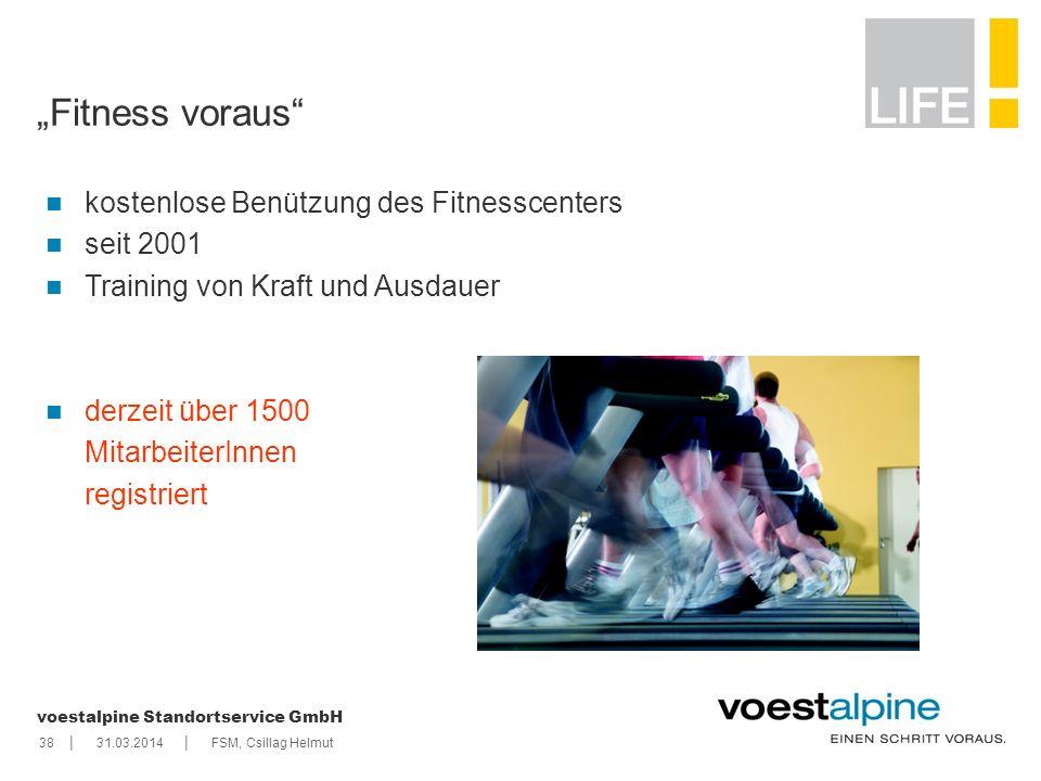    voestalpine Standortservice GmbH 3831.03.2014FSM, Csillag Helmut Fitness voraus kostenlose Benützung des Fitnesscenters seit 2001 Training von Kraf