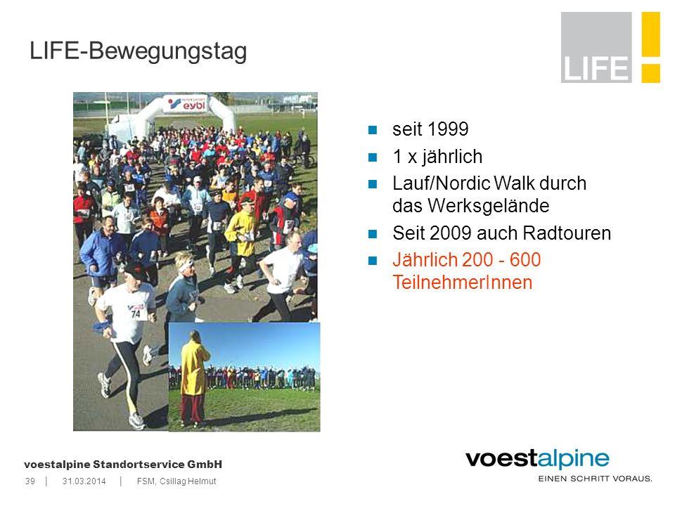    voestalpine Standortservice GmbH 3931.03.2014FSM, Csillag Helmut seit 1999 1 x jährlich Lauf/Nordic Walk durch das Werksgelände Seit 2009 auch Radt