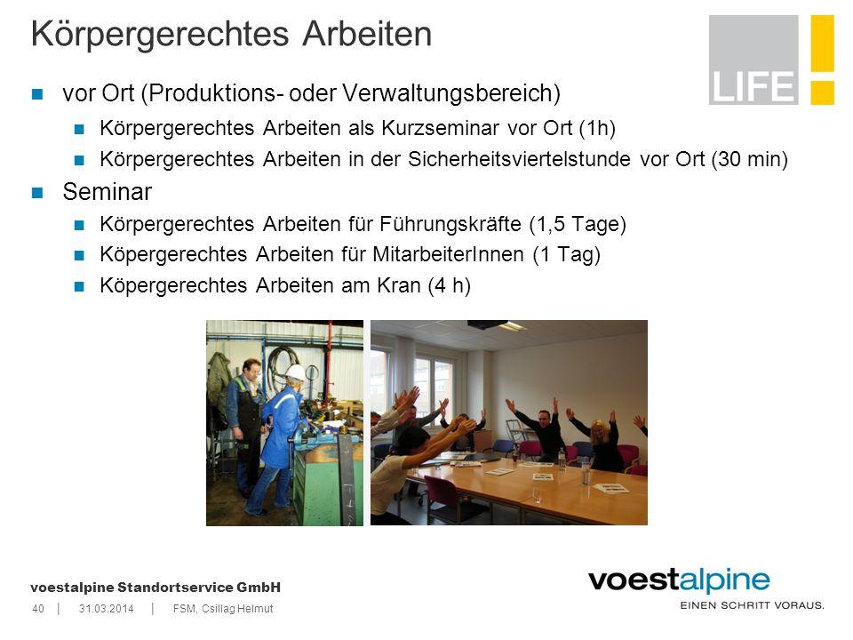 || voestalpine Standortservice GmbH 4031.03.2014FSM, Csillag Helmut Körpergerechtes Arbeiten vor Ort (Produktions- oder Verwaltungsbereich) Körpergere