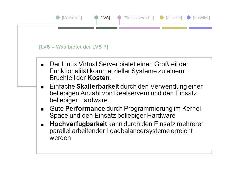 [Motivation][LVS][Einsatzbereiche][Aspekte] [Ausblick] Der Linux Virtual Server bietet einen Großteil der Funktionalität kommerzieller Systeme zu eine