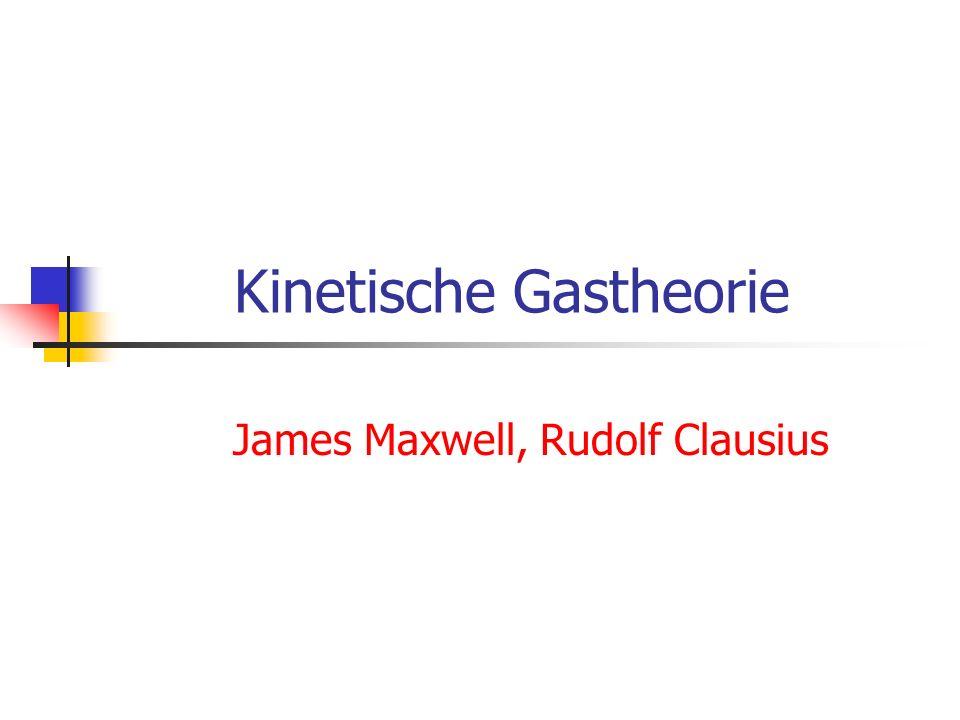 Kinetische Gastheorie James Maxwell, Rudolf Clausius