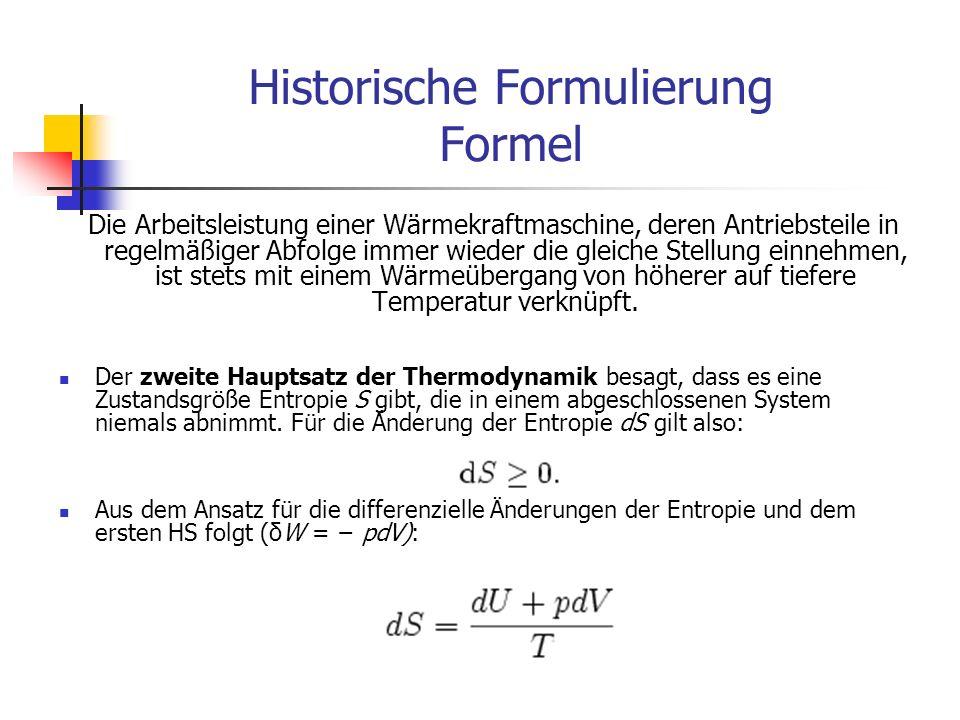 Historische Formulierung Formel Die Arbeitsleistung einer Wärmekraftmaschine, deren Antriebsteile in regelmäßiger Abfolge immer wieder die gleiche Stellung einnehmen, ist stets mit einem Wärmeübergang von höherer auf tiefere Temperatur verknüpft.
