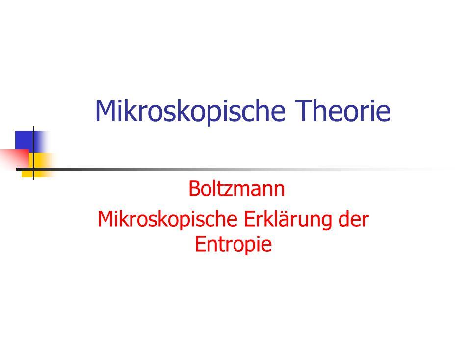 Mikroskopische Theorie Boltzmann Mikroskopische Erklärung der Entropie