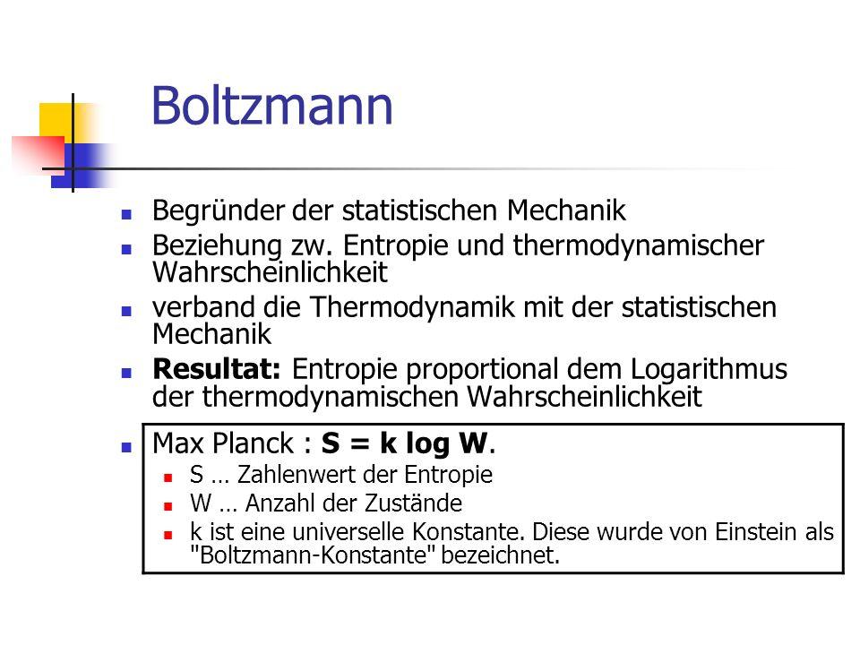 Boltzmann Begründer der statistischen Mechanik Beziehung zw. Entropie und thermodynamischer Wahrscheinlichkeit verband die Thermodynamik mit der stati