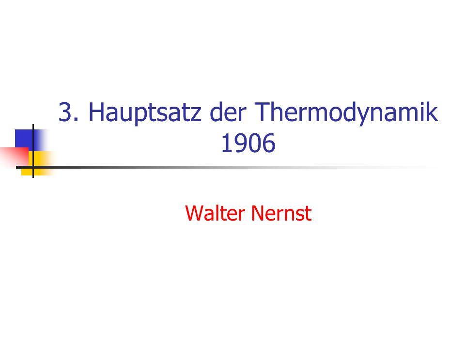 3. Hauptsatz der Thermodynamik 1906 Walter Nernst