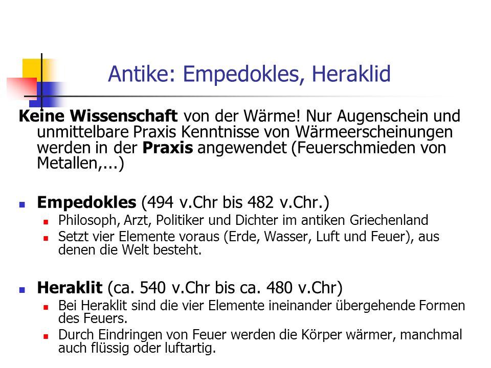 Antike: Empedokles, Heraklid Keine Wissenschaft von der Wärme! Nur Augenschein und unmittelbare Praxis Kenntnisse von Wärmeerscheinungen werden in der