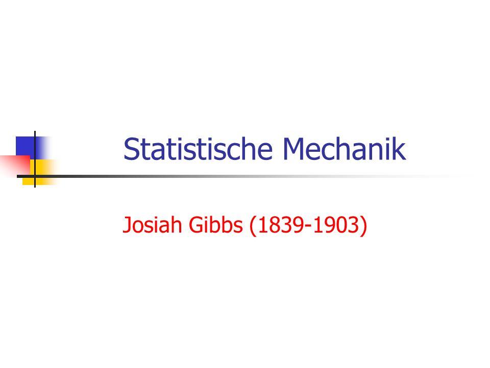 Statistische Mechanik Josiah Gibbs (1839-1903)