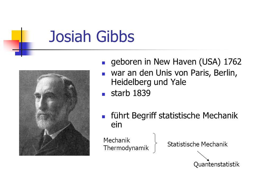 Josiah Gibbs geboren in New Haven (USA) 1762 war an den Unis von Paris, Berlin, Heidelberg und Yale starb 1839 führt Begriff statistische Mechanik ein