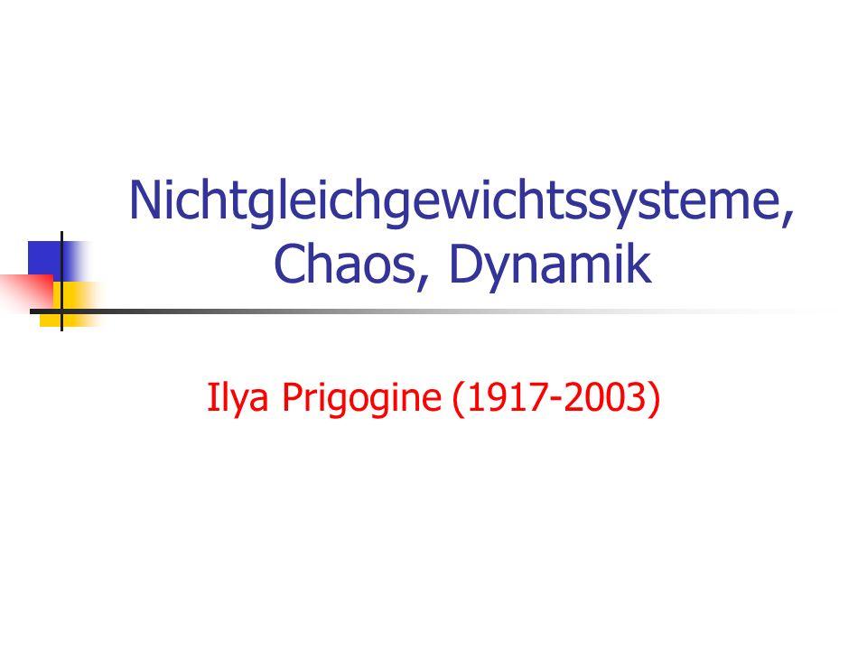 Nichtgleichgewichtssysteme, Chaos, Dynamik Ilya Prigogine (1917-2003)