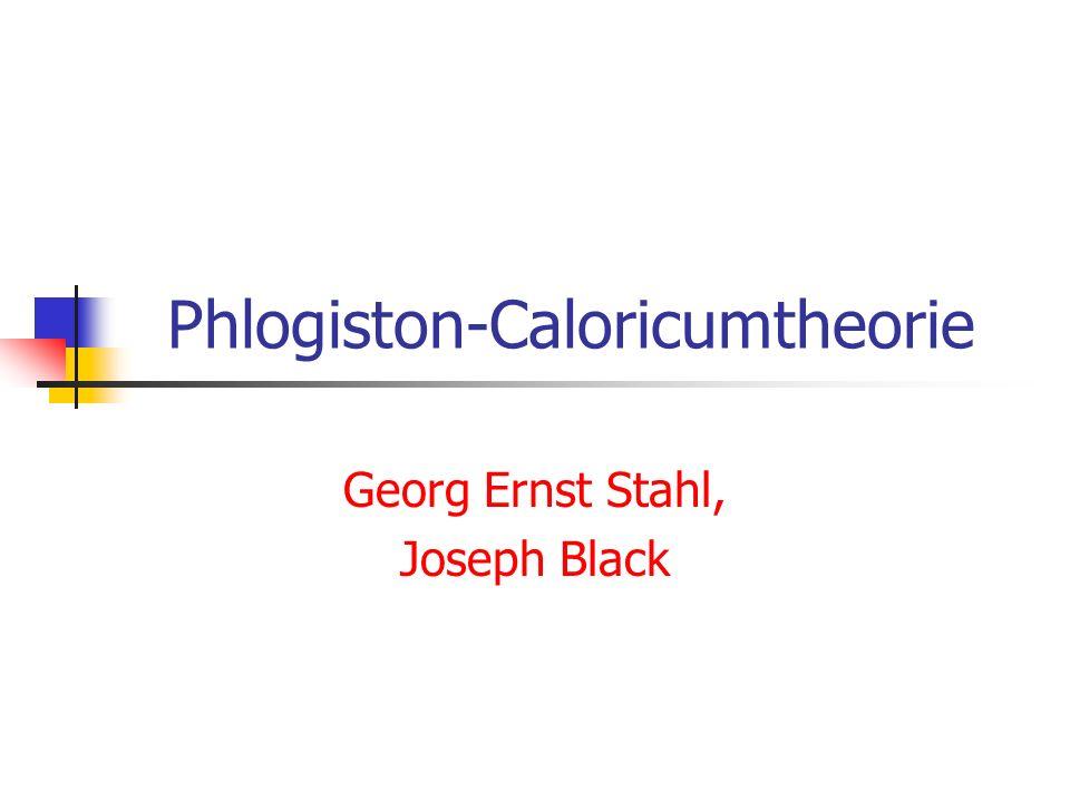 Phlogiston-Caloricumtheorie Georg Ernst Stahl, Joseph Black