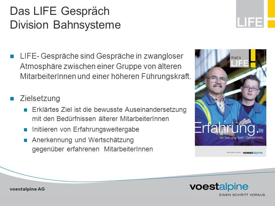 voestalpine AG Das LIFE Gespräch Division Bahnsysteme LIFE- Gespräche sind Gespräche in zwangloser Atmosphäre zwischen einer Gruppe von älteren Mitarb