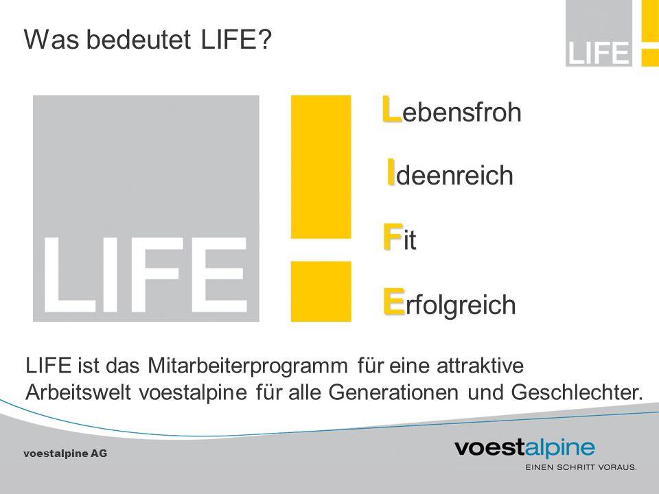 voestalpine AG Was bedeutet LIFE? L ebensfroh I deenreich F it E rfolgreich LIFE ist das Mitarbeiterprogramm für eine attraktive Arbeitswelt voestalpi
