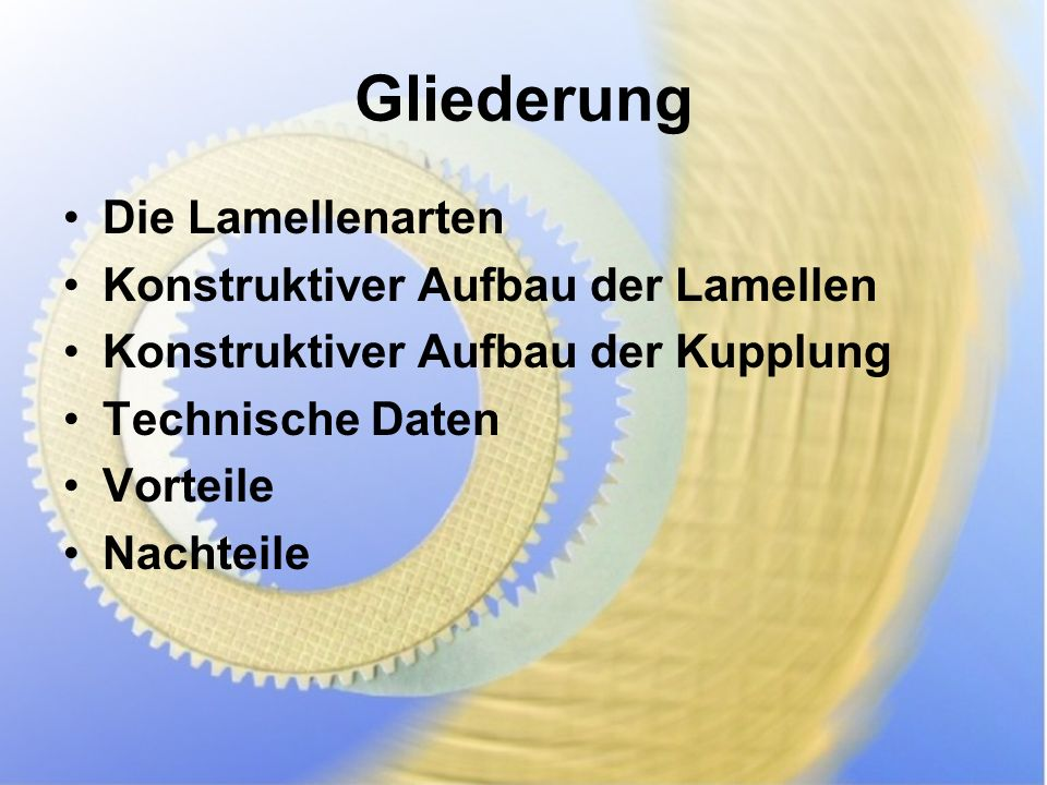 Gliederung Die Lamellenarten Konstruktiver Aufbau der Lamellen Konstruktiver Aufbau der Kupplung Technische Daten Vorteile Nachteile