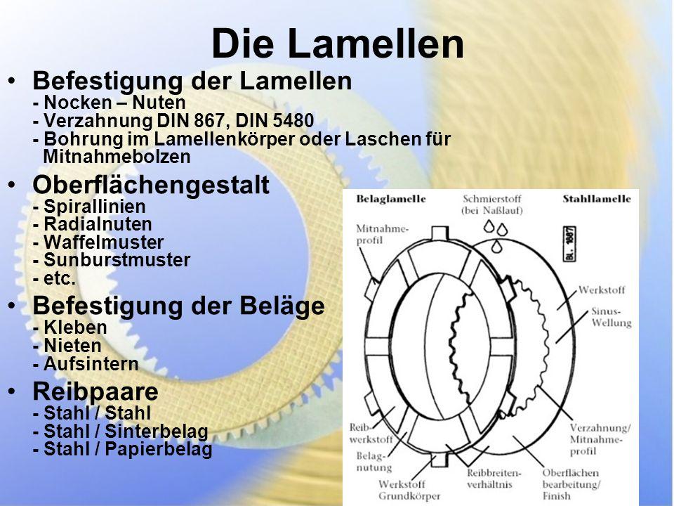 Die Lamellen Befestigung der Lamellen - Nocken – Nuten - Verzahnung DIN 867, DIN 5480 - Bohrung im Lamellenkörper oder Laschen für Mitnahmebolzen Oberflächengestalt - Spirallinien - Radialnuten - Waffelmuster - Sunburstmuster - etc.