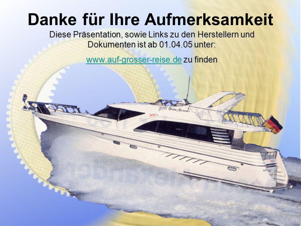 Danke für Ihre Aufmerksamkeit Diese Präsentation, sowie Links zu den Herstellern und Dokumenten ist ab 01.04.05 unter: www.auf-grosser-reise.dewww.auf-grosser-reise.de zu finden www.auf-grosser-reise.de