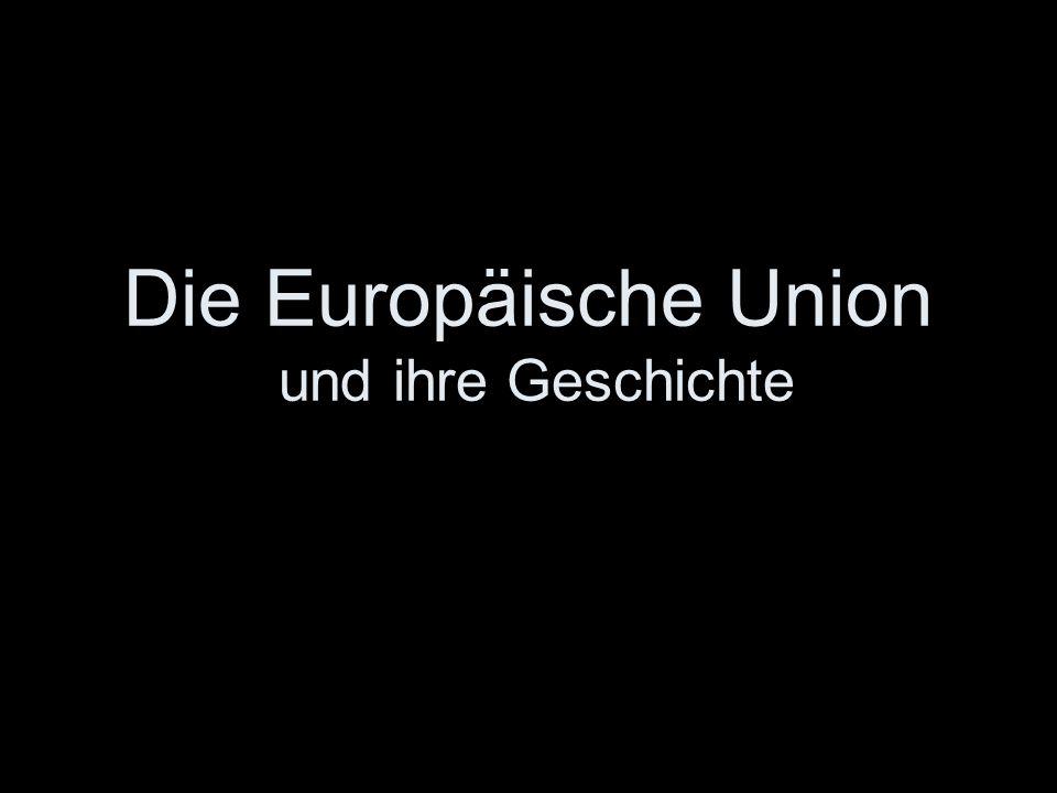 Die Europäische Union und ihre Geschichte