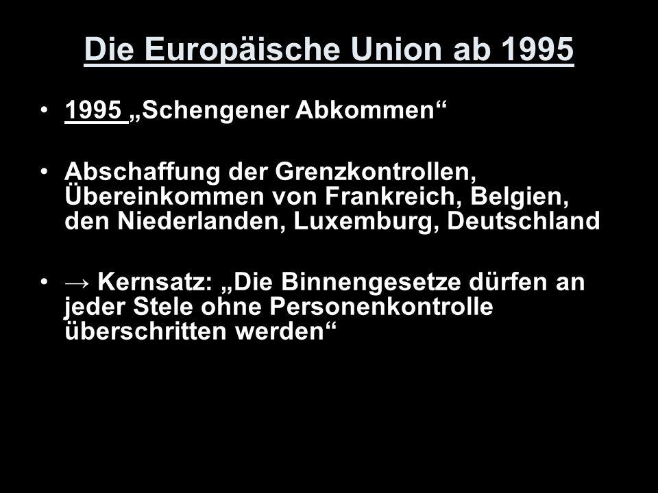 Die Europäische Union ab 1995 1995 Schengener Abkommen Abschaffung der Grenzkontrollen, Übereinkommen von Frankreich, Belgien, den Niederlanden, Luxem