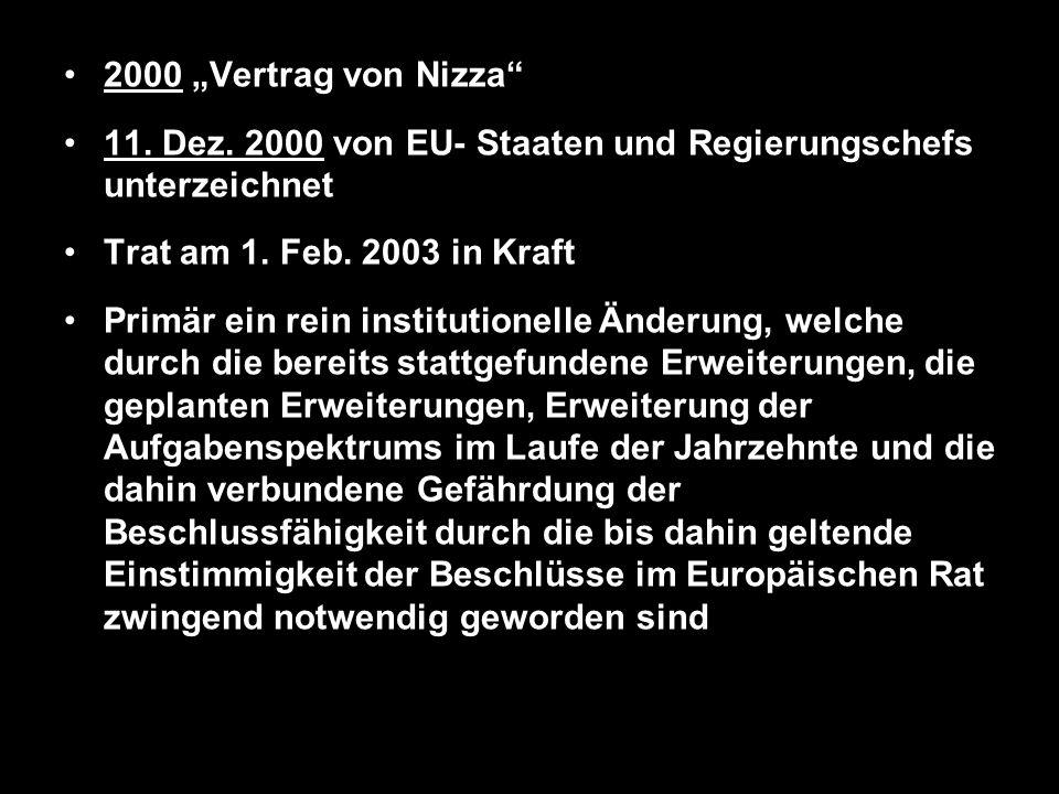 2000 Vertrag von Nizza 11. Dez. 2000 von EU- Staaten und Regierungschefs unterzeichnet Trat am 1. Feb. 2003 in Kraft Primär ein rein institutionelle Ä