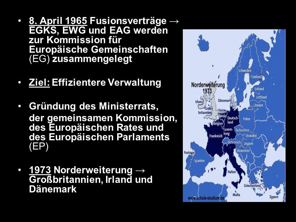 8. April 1965 Fusionsverträge EGKS, EWG und EAG werden zur Kommission für Europäische Gemeinschaften (EG) zusammengelegt Ziel: Effizientere Verwaltung